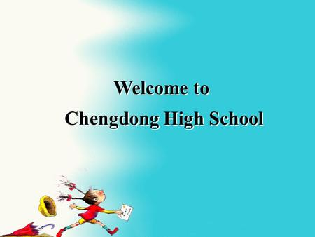 Welcome to Chengdong High School Welcome to Chengdong High School.