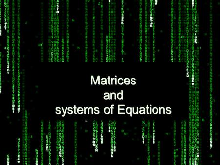Matrices and systems of Equations. Definition of a Matrix * Rectangular array of real numbers m rows by n columns * Named using capital letters * First.