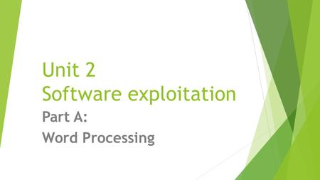 Unit 2 Software exploitation Part A: Word Processing.