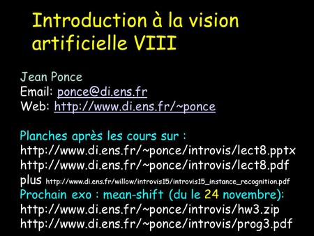Introduction à la vision artificielle VIII Jean Ponce   Web: