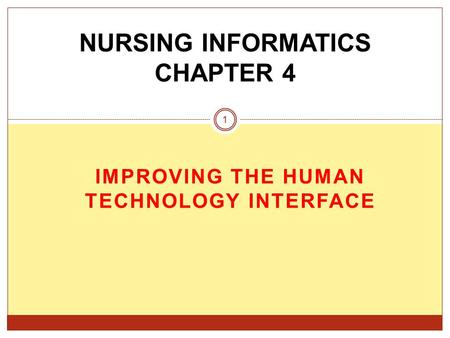 IMPROVING THE HUMAN TECHNOLOGY INTERFACE NURSING INFORMATICS CHAPTER 4 1.