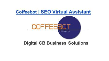 Digital CB Business Solutions Coffeebot | SEO Virtual Assistant.