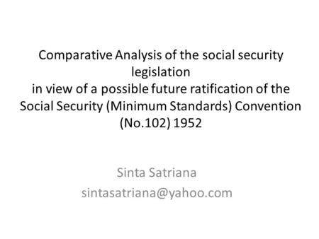 Comparative Analysis of the social security legislation in view of a possible future ratification of the Social Security (Minimum Standards) Convention.