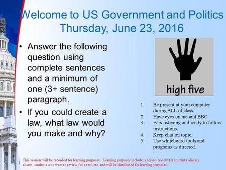 Welcome to US Government and Politics Thursday, June 23, 2016 Answer the following question using complete sentences and a minimum of one (3+ sentence)