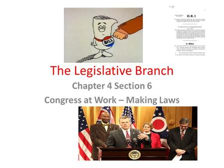 The Legislative Branch Chapter 4 Section 6 Congress at Work – Making Laws.