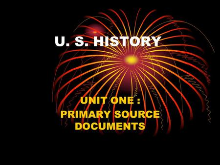 U. S. HISTORY UNIT ONE : PRIMARY SOURCE DOCUMENTS.