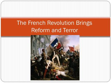 The French Revolution Brings Reform and Terror. Warm-up: 3/14/13 What event was the first violent act that the French peasants participated in during.