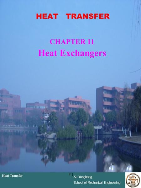 Heat Transfer Su Yongkang School of Mechanical Engineering # 1 HEAT TRANSFER CHAPTER 11 Heat Exchangers.