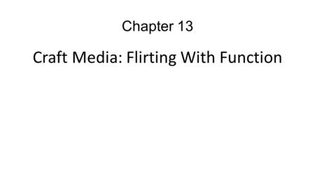 Craft Media: Flirting With Function