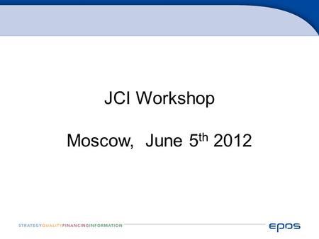 JCI Workshop Moscow, June 5 th 2012. EPOS is a German consulting company with more than 300 clients (hospitals + insurance companies) in  Germany  Austria.