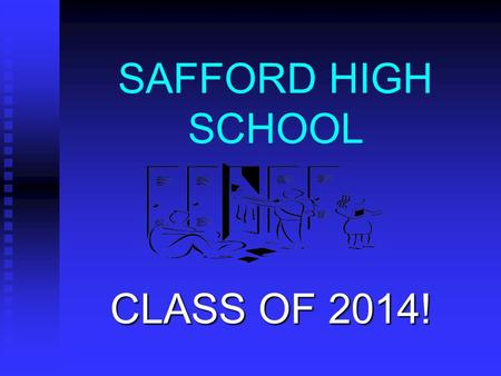 SAFFORD HIGH SCHOOL CLASS OF 2014!. GIFT & Safford Academy We need proof of registration from EAC to put those classes on your schedule and to give you.