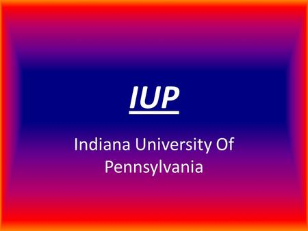 IUP Indiana University Of Pennsylvania. IUP IUP has many things to offer including fraternities/sororities, graduate courses, sports, and scholarships.