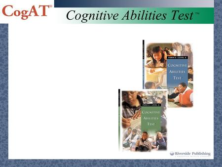 Cognitive Abilities Test ™. CogAT ® is key to understanding how your students learn! Cognitive Abilities Test ™