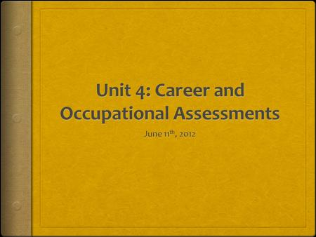 Career and Occupational Assessments  Helps to determine interests and skills  Appropriate career and occupations for individuals  Completed during.