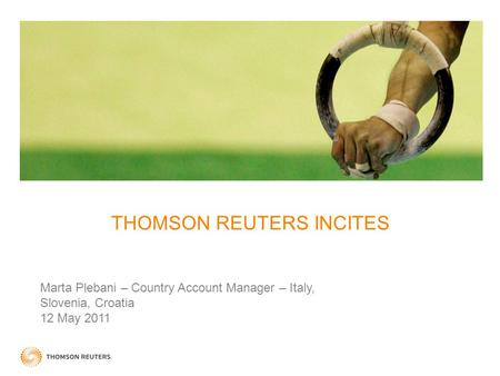 THOMSON REUTERS INCITES Marta Plebani – Country Account Manager – Italy, Slovenia, Croatia 12 May 2011.