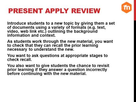 Present apply review Introduce students to a new topic by giving them a set of documents using a variety of formats (e.g. text, video, web link etc.) outlining.
