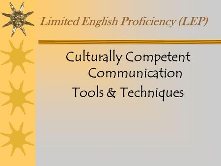 Limited English Proficiency (LEP) Culturally Competent Communication Tools & Techniques.