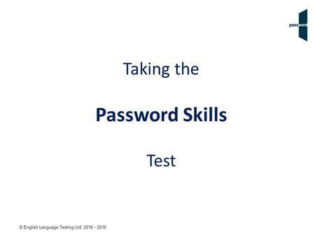 © English Language Testing Ltd. 2014 - 2016 Taking the Password Skills Test.