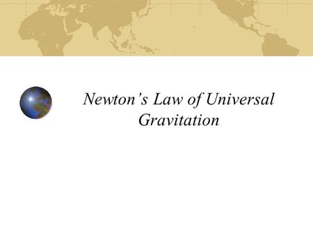 Newton's Law of Universal Gravitation. gravityDescribes the attraction between two (or more) bodies due to force of gravity between them objectEvery object.