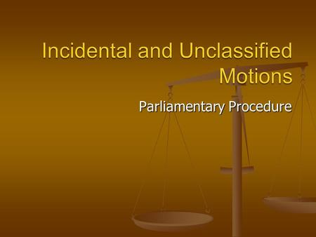 Parliamentary Procedure. Define and demonstrate the proper way to say the 8 incidental motions Define and demonstrate the proper way to say the 8 incidental.