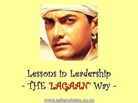 Www.azharabbas.co.cc Lessons in Leadership - THE 'LAGAAN' Way -