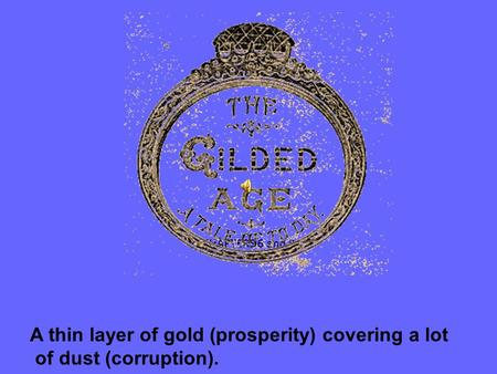 CHAPTERS 6 and 8 A thin layer of gold (prosperity) covering a lot of dust (corruption).