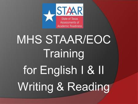 MHS STAAR/EOC Training for English I & II Writing & Reading.