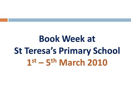 Book Week at St Teresa's Primary School 1 st – 5 th March 2010.