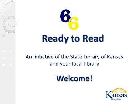 Ready to Read An initiative of the State Library of Kansas and your local libraryWelcome!