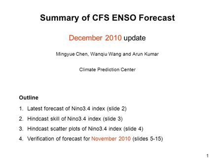 1 Summary of CFS ENSO Forecast December 2010 update Mingyue Chen, Wanqiu Wang and Arun Kumar Climate Prediction Center 1.Latest forecast of Nino3.4 index.