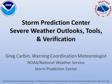Greg Carbin, Warning Coordination Meteorologist NOAA/National Weather Service Storm Prediction Center Workshop on Severe Convection and Climate – Int'l.