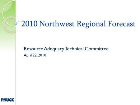 2010 Northwest Regional Forecast Resource Adequacy Technical Committee April 22, 2010.