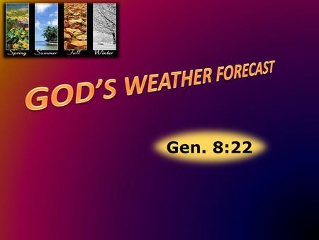 Gen. 8:22. Introduction: 1. Gen. 8:22 God's unfailing promise 22 While the earth remaineth, seedtime and harvest, and cold and <strong>heat</strong>, and summer and winter,