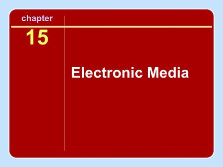 Chapter 15 Electronic Media. Objectives To gain an overview of current electronic media To become familiar with the technological basics and terminology.
