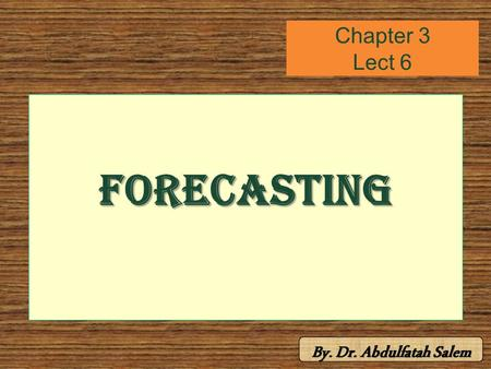 Chapter 3 Lect 6 Forecasting. Seasonality – Repetition at Fixed Intervals Seasonal variations –Regularly repeating movements in series values that can.