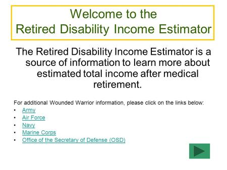 Welcome to the Retired Disability Income Estimator The Retired Disability Income Estimator is a source of information to learn more about estimated total.