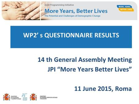 "WP2' s QUESTIONNAIRE RESULTS 14 th General Assembly Meeting JPI ""More Years Better Lives"" 11 June 2015, Roma."