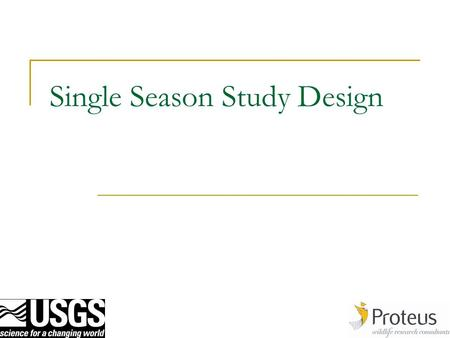 Single Season Study Design. 2 Points for consideration Don't forget; why, what and how. A well designed study will:  highlight gaps in current knowledge.