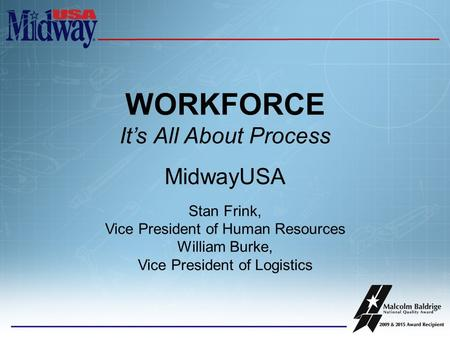 WORKFORCE It's All About Process MidwayUSA Stan Frink, Vice President of Human Resources William Burke, Vice President of Logistics.