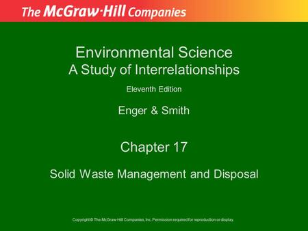 Copyright © The McGraw-Hill Companies, Inc. Permission required for reproduction or display. Enger & Smith Environmental Science A Study <strong>of</strong> Interrelationships.