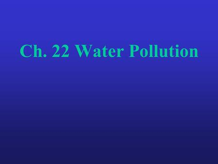 Ch. 22 Water Pollution. Oil Spills  Sources: offshore wells, tankers, pipelines and storage tanks  Effects: death of organisms, loss of animal insulation.