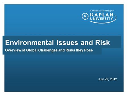 Overview of Global Challenges and Risks they Pose July 22, 2012 Environmental Issues and Risk.