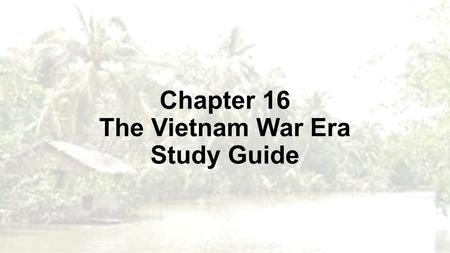 Chapter 16 The Vietnam War Era Study Guide. Why did we become involved in the Vietnam War? The US wanted France as an ally in the Cold War The US also.