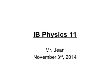 IB Physics 11 Mr. Jean November 3 rd, 2014. The plan: Video clips of the day Work Potential energy –Gravitational potential kinetic energy.