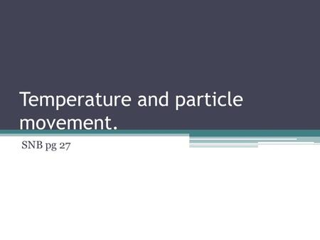 Temperature and particle movement. SNB pg 27. Matter exists in different physical states. states of matter 6.1 SECTION OUTLINE SECTION OUTLINE solid liquid.