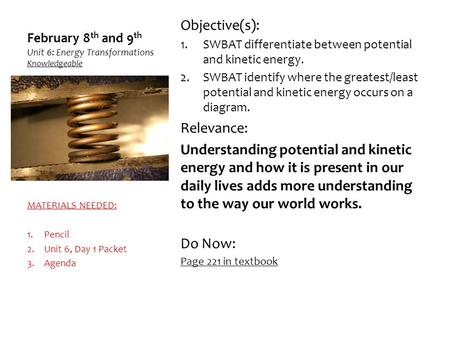 February 8th and 9th Unit 6: Energy Transformations Knowledgeable