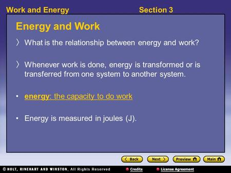 Section 3Work and Energy Energy and Work 〉 What is the relationship between energy and work? 〉 Whenever work is done, energy is transformed or is transferred.
