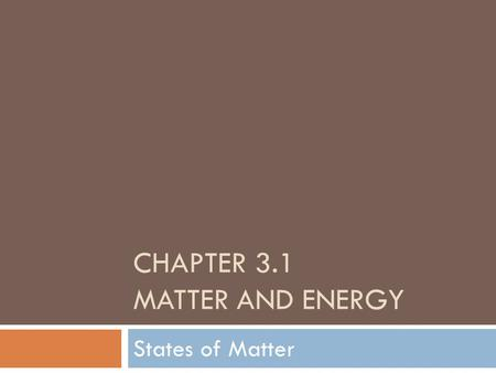 CHAPTER 3.1 MATTER AND ENERGY States of Matter. As we work on this unit … Make sure you can describe the effects of adding energy to matter in terms of.