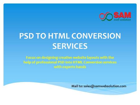 PSD TO HTML CONVERSION SERVICES Focus on designing creative website layouts with the help of professional PSD into HTML Conversion services with experts.