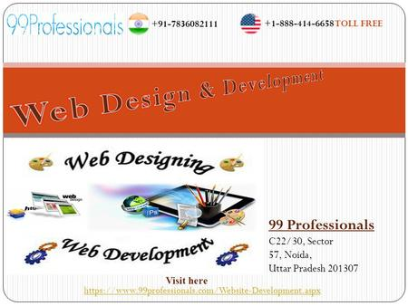 99 Professionals C22/30, Sector 57, Noida, Uttar Pradesh 201307 https://www.99professionals.com/Website-Development.aspx +1-888-414-6658 TOLL FREE +91-7836082111.